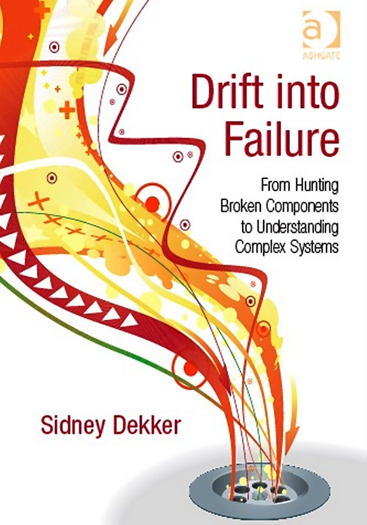Drift into Failure: From Hunting Broken Components to Understanding Complex Systems (2011)